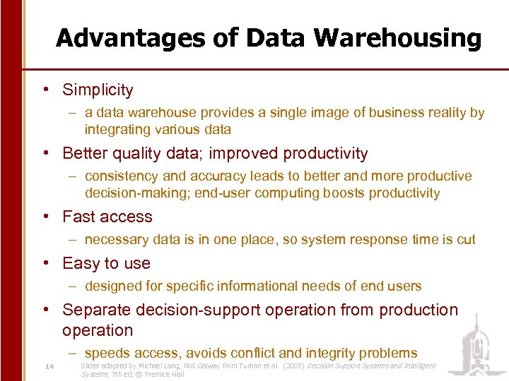 Advantages of Data Warehousing • Simplicity – a data warehouse provides a single image