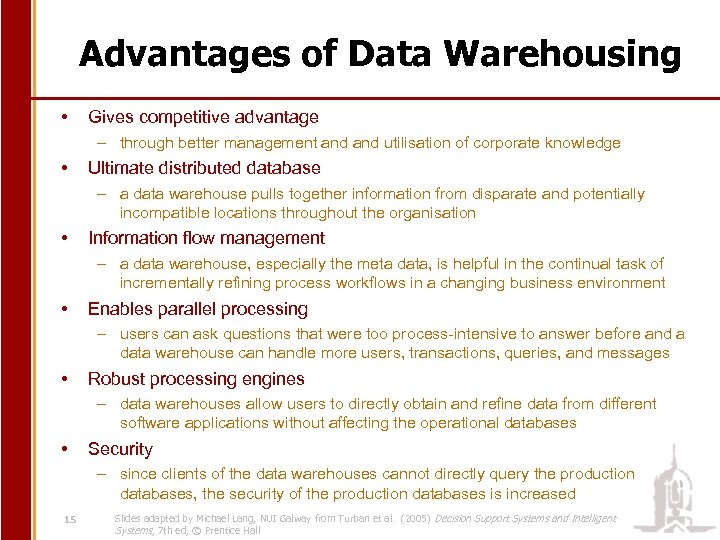 Advantages of Data Warehousing • Gives competitive advantage – through better management and utilisation