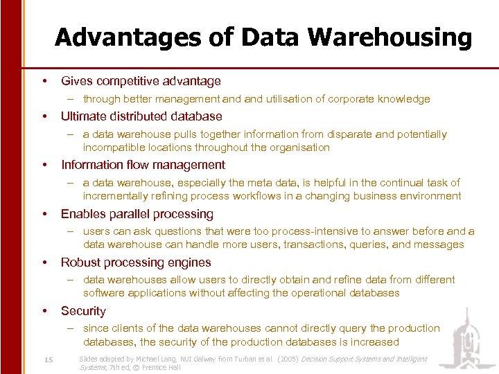 Advantages of Data Warehousing • Gives competitive advantage – through better management and utilisation