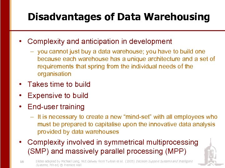 Disadvantages of Data Warehousing • Complexity and anticipation in development – you cannot just