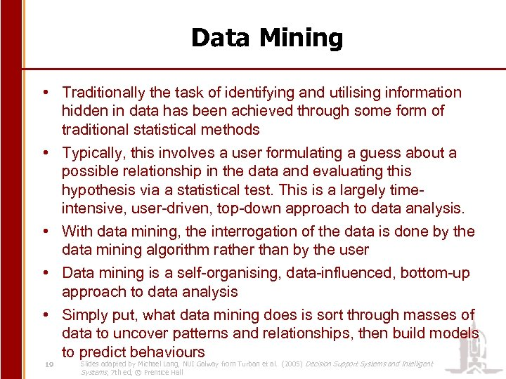 Data Mining • Traditionally the task of identifying and utilising information hidden in data