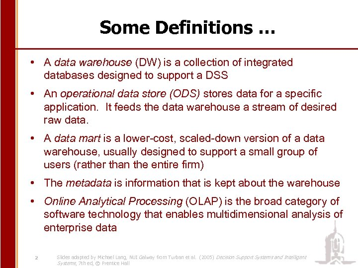 Some Definitions … • A data warehouse (DW) is a collection of integrated databases
