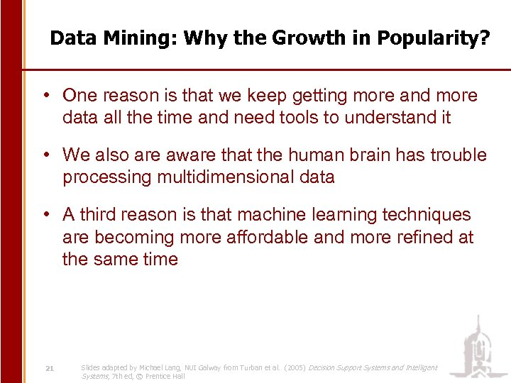 Data Mining: Why the Growth in Popularity? • One reason is that we keep
