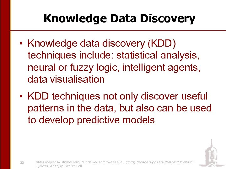 Knowledge Data Discovery • Knowledge data discovery (KDD) techniques include: statistical analysis, neural or