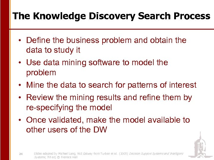 The Knowledge Discovery Search Process • Define the business problem and obtain the data