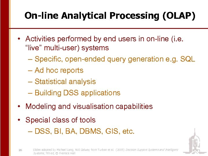 On-line Analytical Processing (OLAP) • Activities performed by end users in on-line (i. e.
