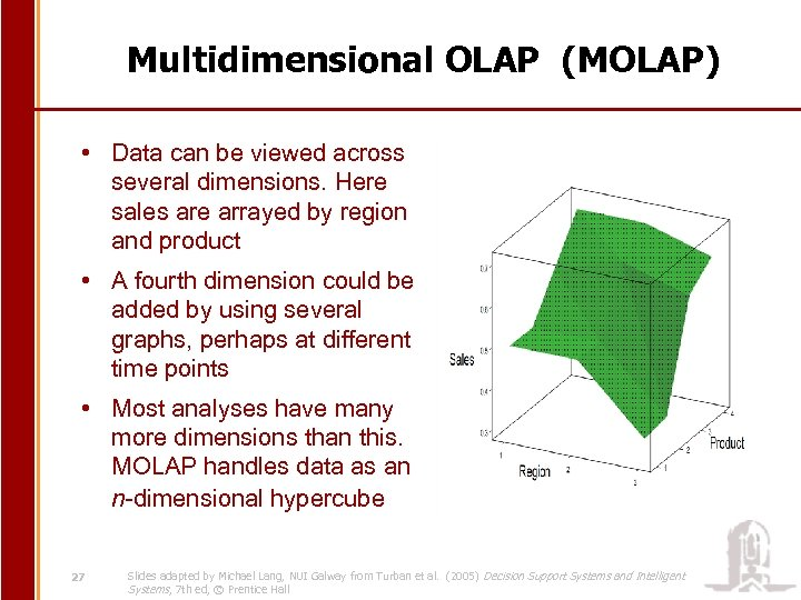 Multidimensional OLAP (MOLAP) • Data can be viewed across several dimensions. Here sales are