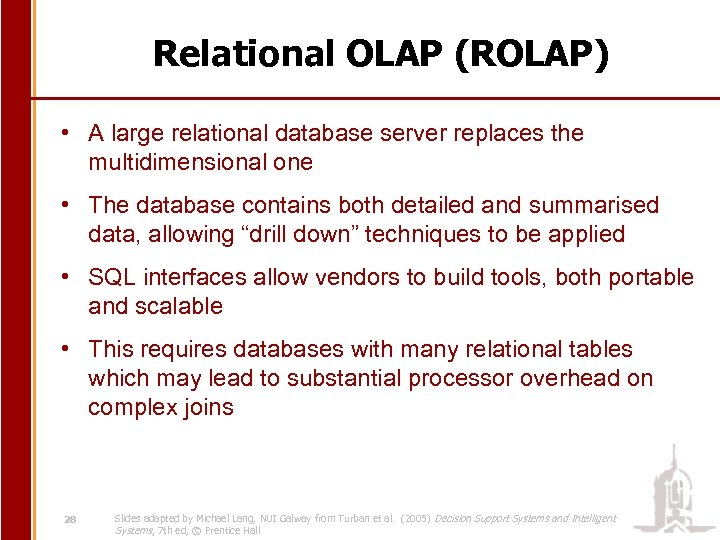 Relational OLAP (ROLAP) • A large relational database server replaces the multidimensional one •