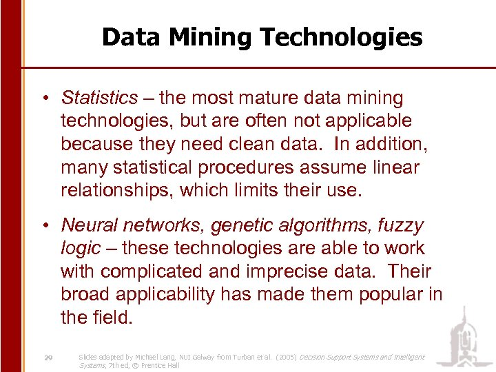 Data Mining Technologies • Statistics – the most mature data mining technologies, but are