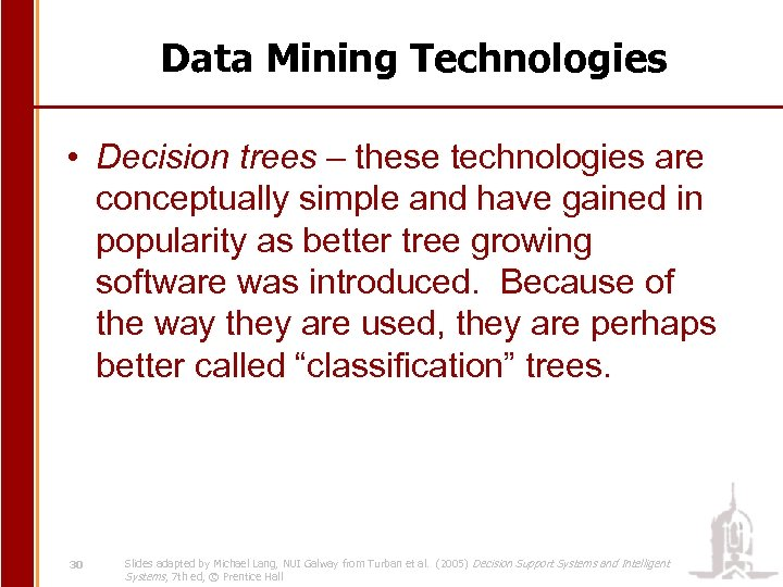 Data Mining Technologies • Decision trees – these technologies are conceptually simple and have