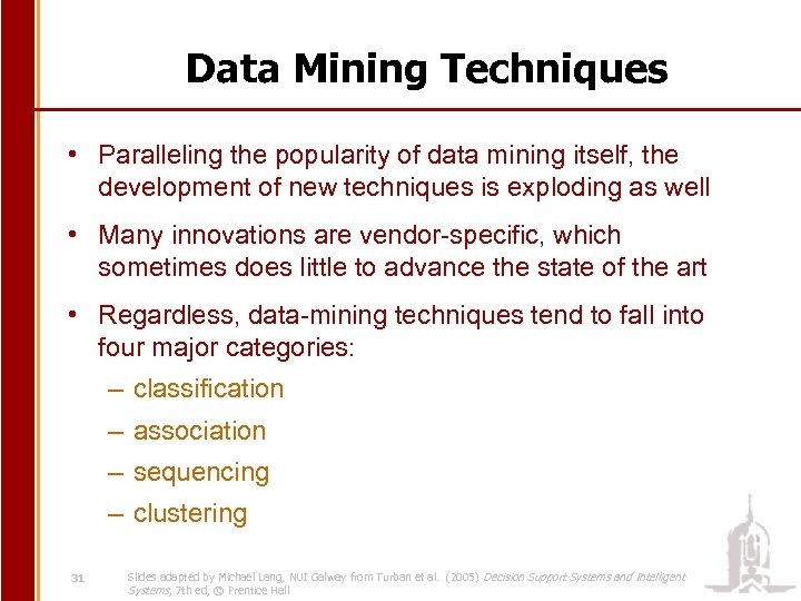 Data Mining Techniques • Paralleling the popularity of data mining itself, the development of