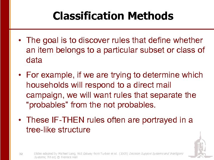 Classification Methods • The goal is to discover rules that define whether an item