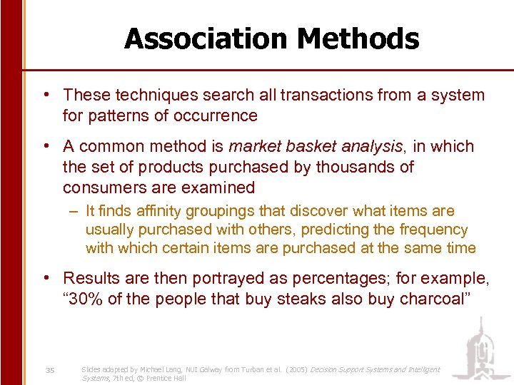 Association Methods • These techniques search all transactions from a system for patterns of