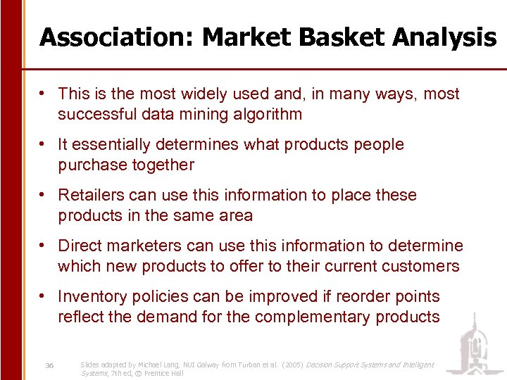 Association: Market Basket Analysis • This is the most widely used and, in many