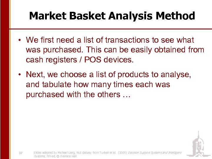 Market Basket Analysis Method • We first need a list of transactions to see