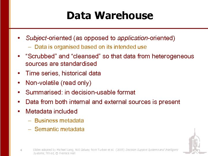 Data Warehouse • Subject-oriented (as opposed to application-oriented) – Data is organised based on