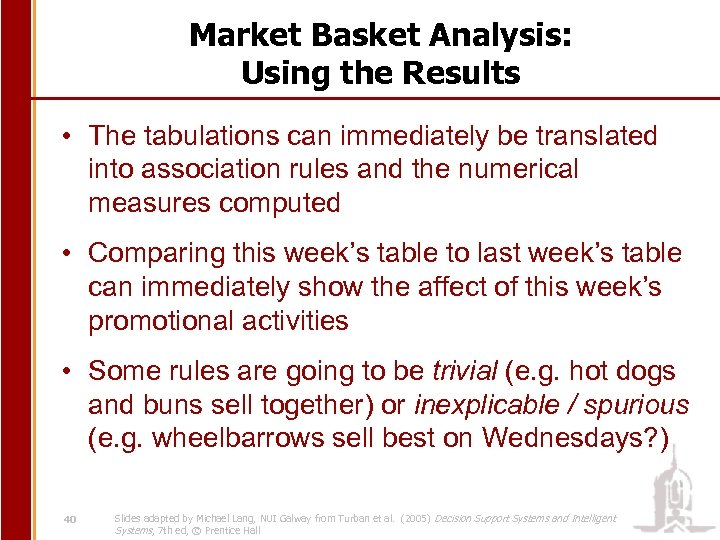 Market Basket Analysis: Using the Results • The tabulations can immediately be translated into
