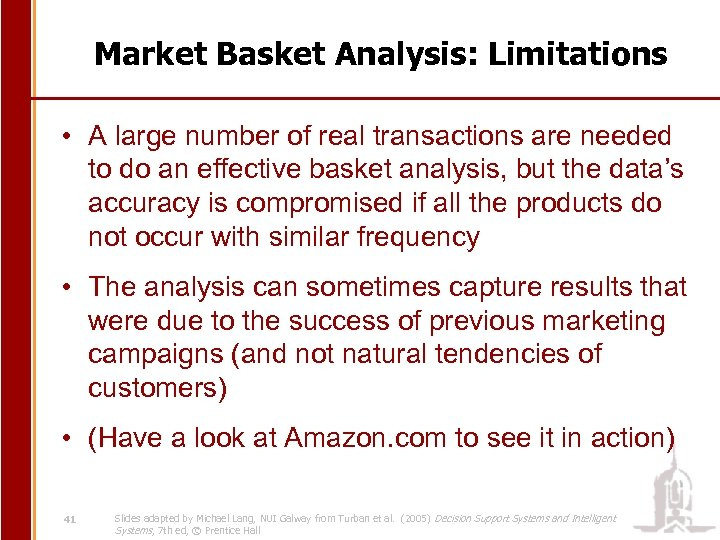 Market Basket Analysis: Limitations • A large number of real transactions are needed to