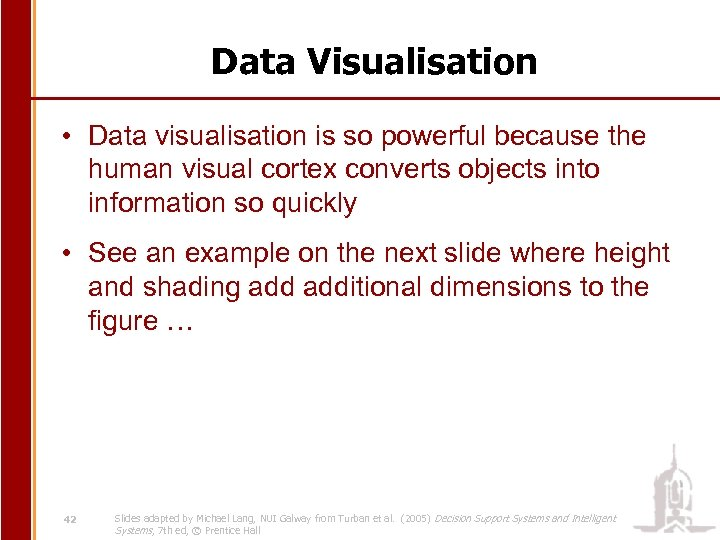 Data Visualisation • Data visualisation is so powerful because the human visual cortex converts