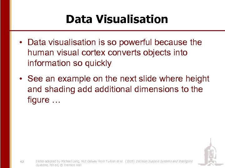 Data Visualisation • Data visualisation is so powerful because the human visual cortex converts