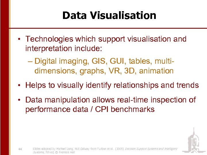 Data Visualisation • Technologies which support visualisation and interpretation include: – Digital imaging, GIS,