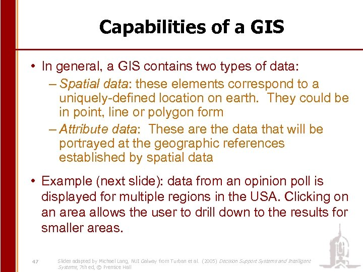 Capabilities of a GIS • In general, a GIS contains two types of data: