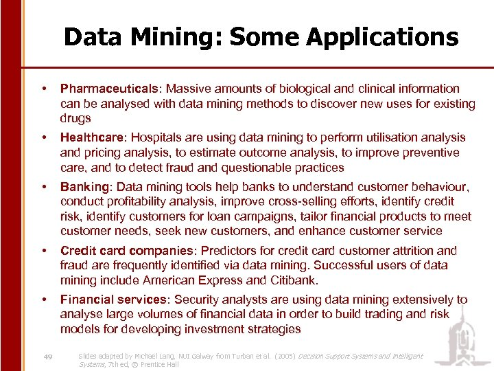 Data Mining: Some Applications • Pharmaceuticals: Massive amounts of biological and clinical information can