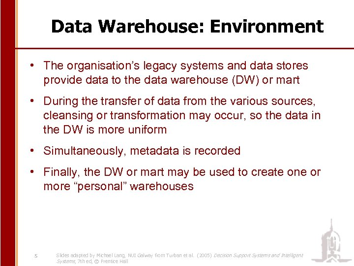 Data Warehouse: Environment • The organisation's legacy systems and data stores provide data to