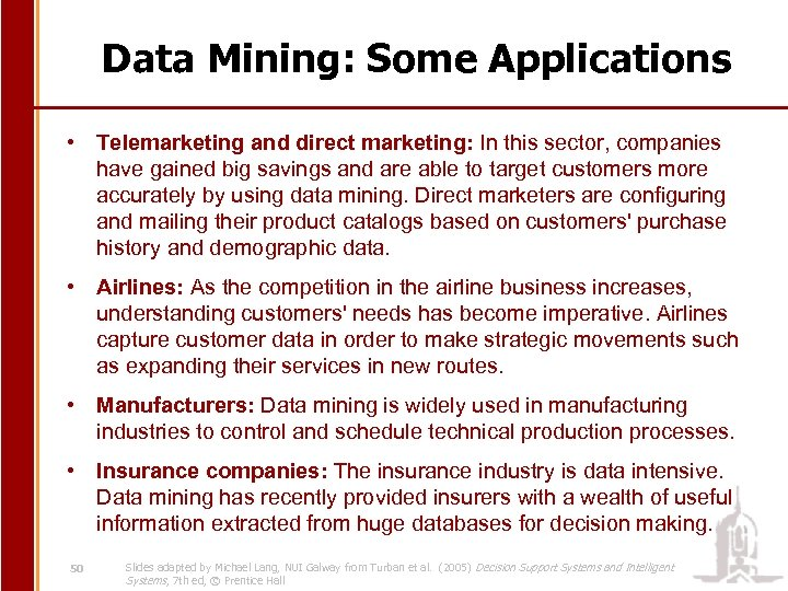 Data Mining: Some Applications • Telemarketing and direct marketing: In this sector, companies have