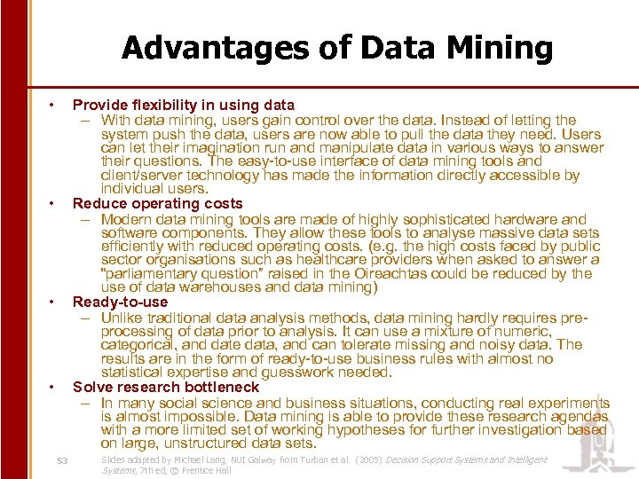 Advantages of Data Mining • Provide flexibility in using data – With data mining,