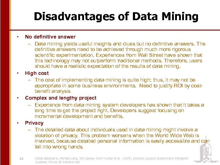 Disadvantages of Data Mining • No definitive answer – Data mining yields useful insights