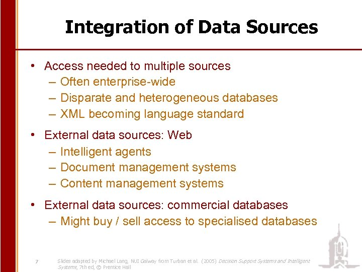 Integration of Data Sources • Access needed to multiple sources – Often enterprise-wide –