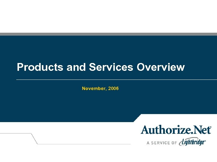 Products and Services Overview November, 2006