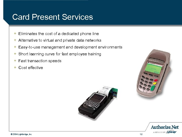 Card Present Services + Eliminates the cost of a dedicated phone line + Alternative