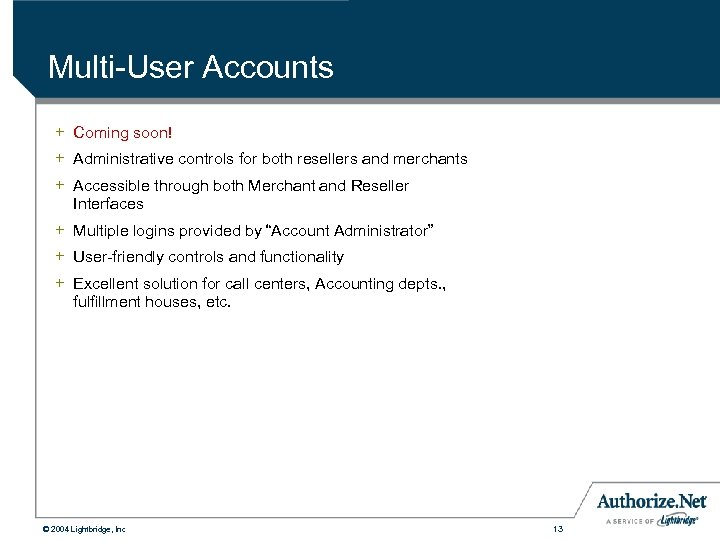 Multi-User Accounts + Coming soon! + Administrative controls for both resellers and merchants +