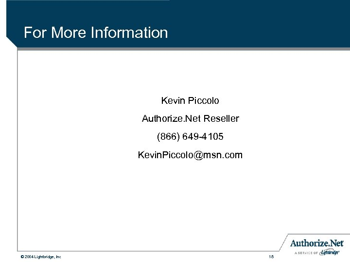 For More Information Kevin Piccolo Authorize. Net Reseller (866) 649 -4105 Kevin. Piccolo@msn. com
