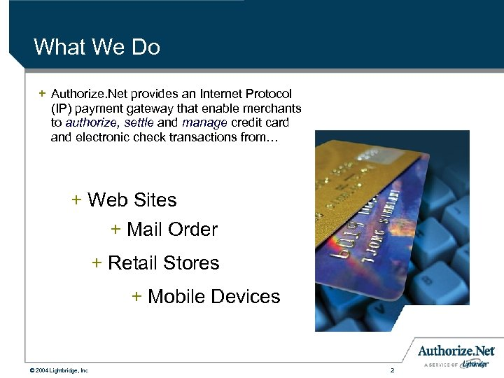What We Do + Authorize. Net provides an Internet Protocol (IP) payment gateway that