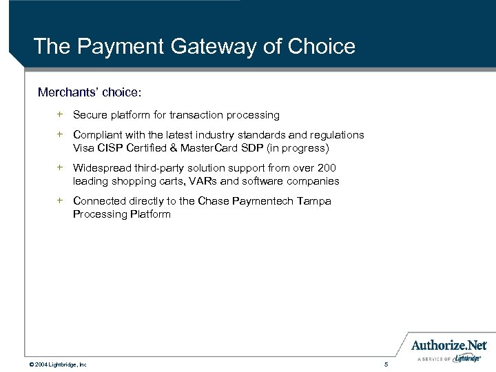The Payment Gateway of Choice Merchants' choice: + Secure platform for transaction processing +