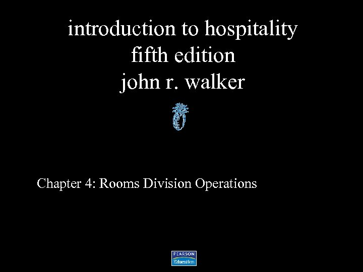 introduction to hospitality fifth edition john r. walker Chapter 4: Rooms Division Operations