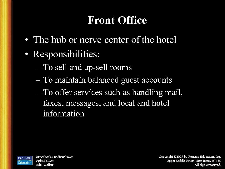 Front Office • The hub or nerve center of the hotel • Responsibilities: –