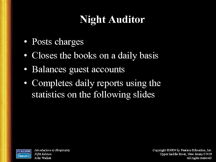 Night Auditor • • Posts charges Closes the books on a daily basis Balances