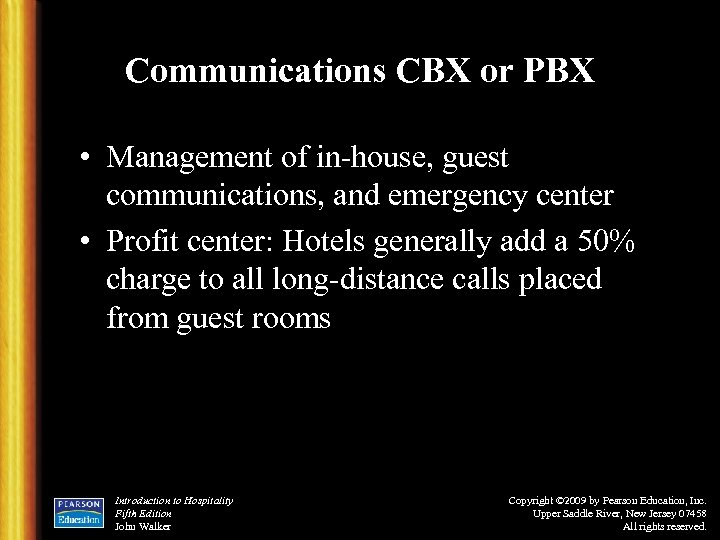 Communications CBX or PBX • Management of in-house, guest communications, and emergency center •