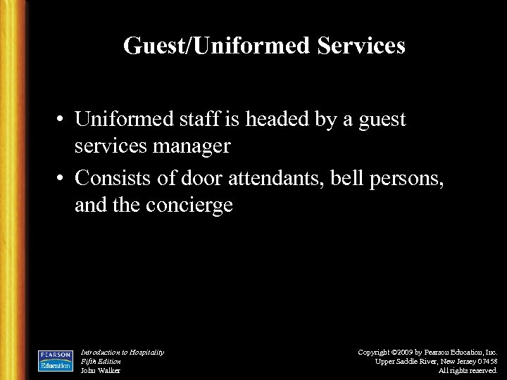 Guest/Uniformed Services • Uniformed staff is headed by a guest services manager • Consists