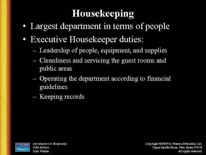 Housekeeping • Largest department in terms of people • Executive Housekeeper duties: – Leadership