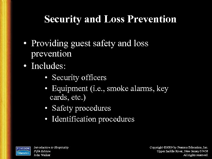Security and Loss Prevention • Providing guest safety and loss prevention • Includes: •