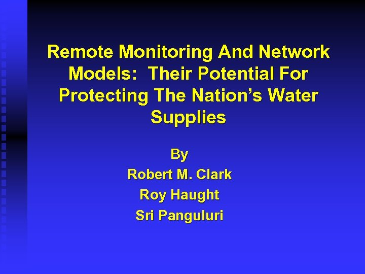 Remote Monitoring And Network Models: Their Potential For Protecting The Nation's Water Supplies By