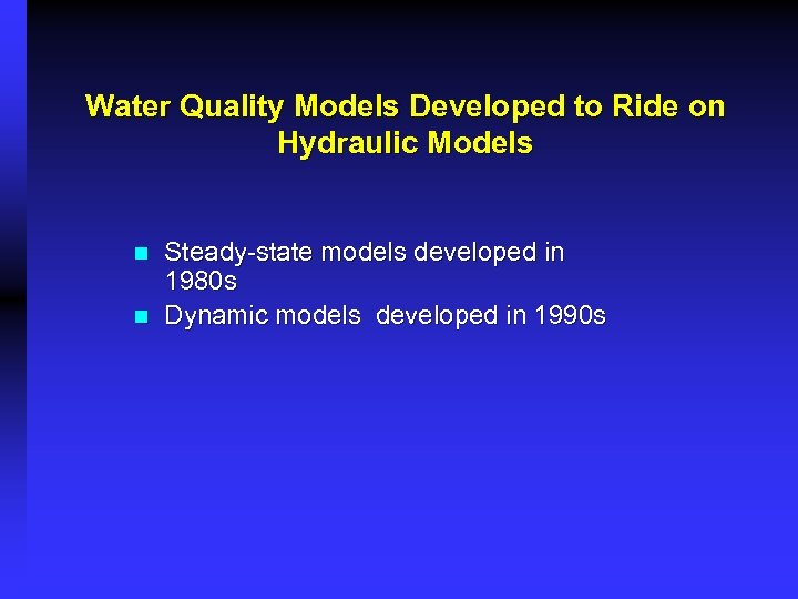 Water Quality Models Developed to Ride on Hydraulic Models n n Steady-state models developed