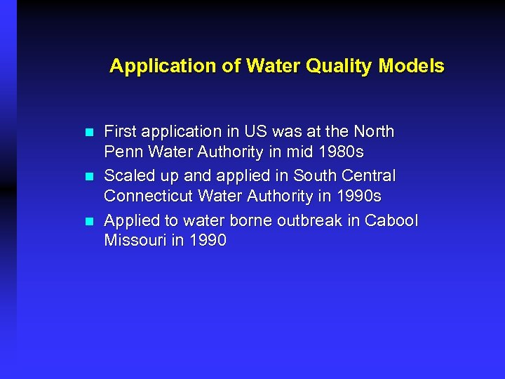 Application of Water Quality Models n n n First application in US was at