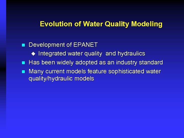 Evolution of Water Quality Modeling n n n Development of EPANET u Integrated water