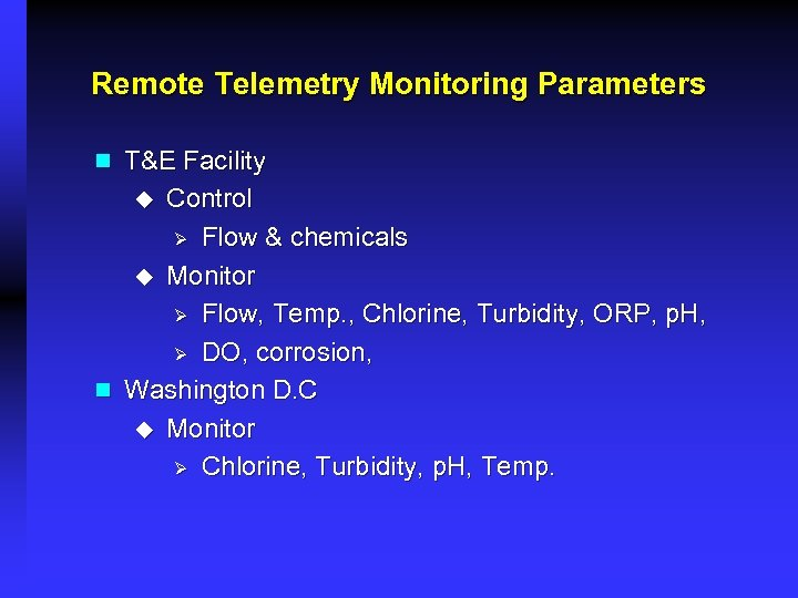 Remote Telemetry Monitoring Parameters n T&E Facility Control Ø Flow & chemicals u Monitor